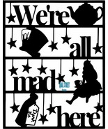 We're All Mad Here Alice In Wonderland Mad Hatter Vinyl Decal Free Shipp... - $5.00+