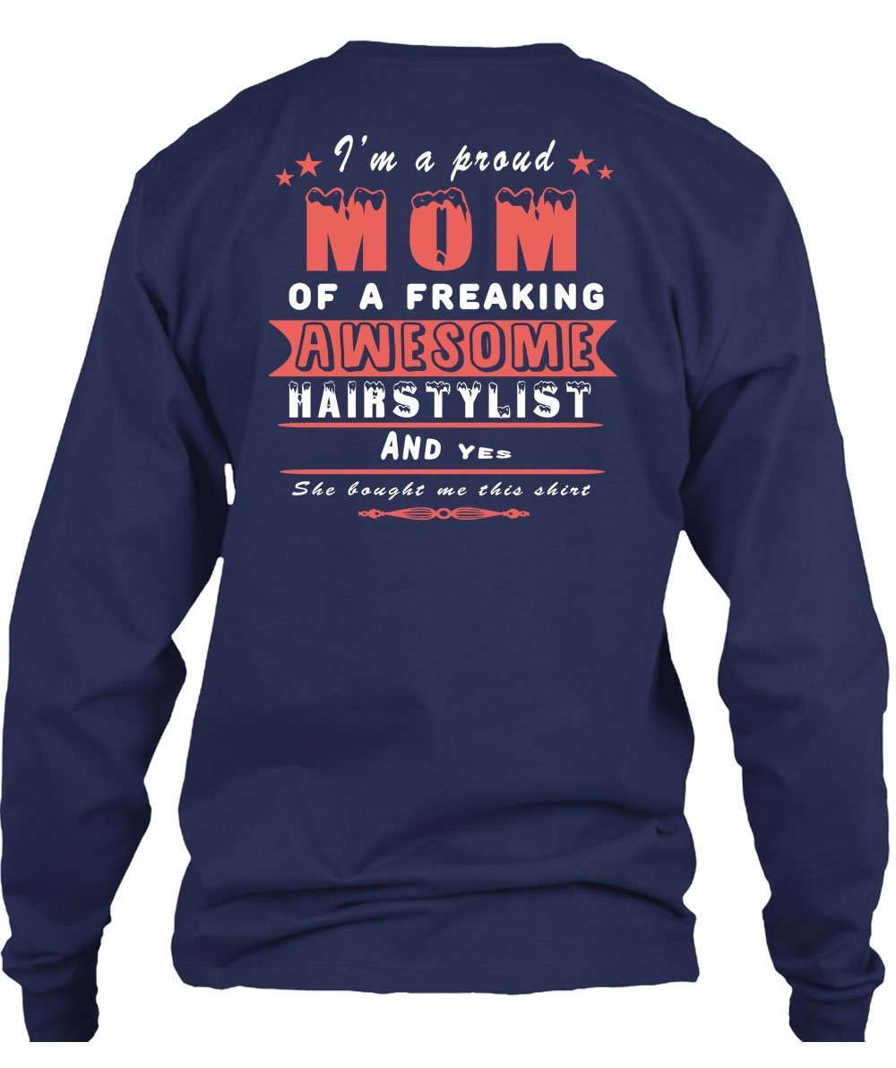 I'm A Proud Mom Of A Freaking Awesome Hair Stylist T Shirt, I Love My Life T Shi