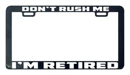 Don't rush me I am retired license plate frame holder - $5.99