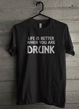 Life Is Better When You Are Drunk - Custom Men's T-Shirt (3497) - $19.13+