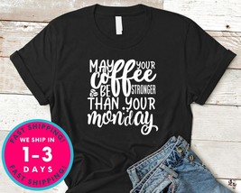 May Your Coffee Be Stronger Than Your Monday - $16.99