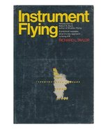 Instrument Flying [By] Richard L. Taylor. Introd. by Robert N. Buck [Har... - $2.97