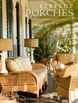 Perfect Porches: Designing Welcoming Spaces for Outdoor Living - $41.05