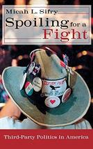 Spoiling for a Fight: Third-Party Politics in America [Hardcover] Sifry,... - $92.22