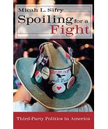 Spoiling for a Fight: Third-Party Politics in America [Hardcover] Sifry,... - $103.66