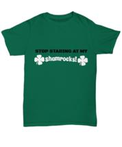 Funny Irish T-shirt, Gift For Her, Stop Staring At My Shamrocks Green Unisex Tee - $19.75+