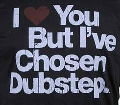 I Love You But I'Ve Chosen Hommes Dubstep T-Shirt Neuf image 2