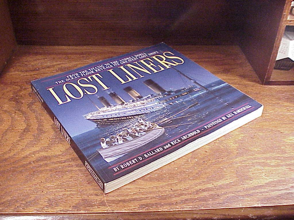 Lost Liners Softback Book by Robert D. Ballard, printings by Ken Marscholl, 1998