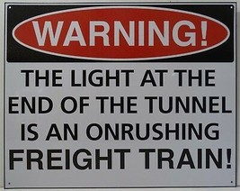 Warning Light at the End of the Tunnel is a Train Humor Metal Sign - $19.95
