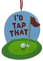"""3"""" Golf Lovers """"I'd Tap That"""" Funny Christmas/Everyday Ornament - $7.87"""