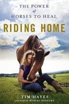 Riding Home: The Power of Horses to Heal : Tim Hayes : New Softcover  @ZB - $12.95