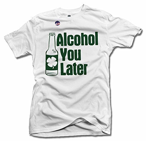 Alcohol You Later St. Patrick's Day Shirt XL White Men's Tee (6.1oz)