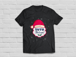 Tutu Believe shirt Matching Family Christmas gifts - $18.95