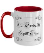 I'll Probably Spill This, funny elegant - 11 oz Two-Tone Coffee Mug, Red  - £13.07 GBP