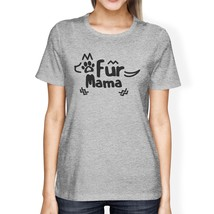 Fur Mama Women's Gray Cute Graphic Shirt Funny Gifts For Dog Lovers - $14.99+