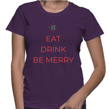 Eat Drink Be Merry Funny Christmas Women's Ladies T-shirt Holiday Winter... - $17.99+