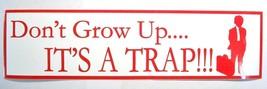 Don't Grow Up...It's a Trap Bumper Sticker - $2.75