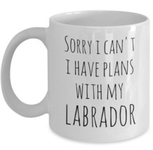 Labrador Retriever Coffee Mug Sorry I Can't I Have Plans With My Lover Dog White - $19.36+