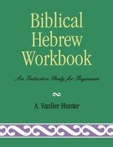 Biblical Hebrew Workbook: An Inductive Study for Beginners [Paperback] H... - $17.16