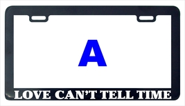 Love can't tell time funny license plate frame holder tag - $6.99