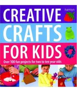 Creative Crafts for Kids: Over 100 Fun Projects for Two to Ten Year Olds... - $15.05