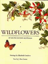 Wildflowers South Eastern Australia Conabere Elizabeth 1987 First Editio... - $38.99