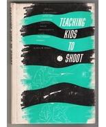 Teaching Kids to Shoot by Henry M Stebbins, 1966 Book - $9.00