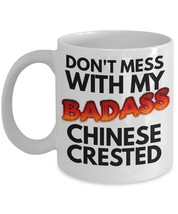 """Chinese Crested """"Don't Mess With My Badass Chinese Crested Coffee Mug"""" M... - $14.95"""