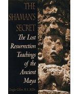 Shaman's Secret: The Lost Resurrection Teachings of the Ancient Maya Gil... - $12.45