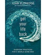 Get Your Life Back: Everyday Practices for a World Gone Mad [Hardcover] ... - $12.01
