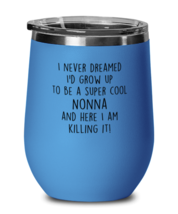 Funny Nonna Wine Glass, I never dreamed I'd grow up to be a COOL, Nonna  - $24.95