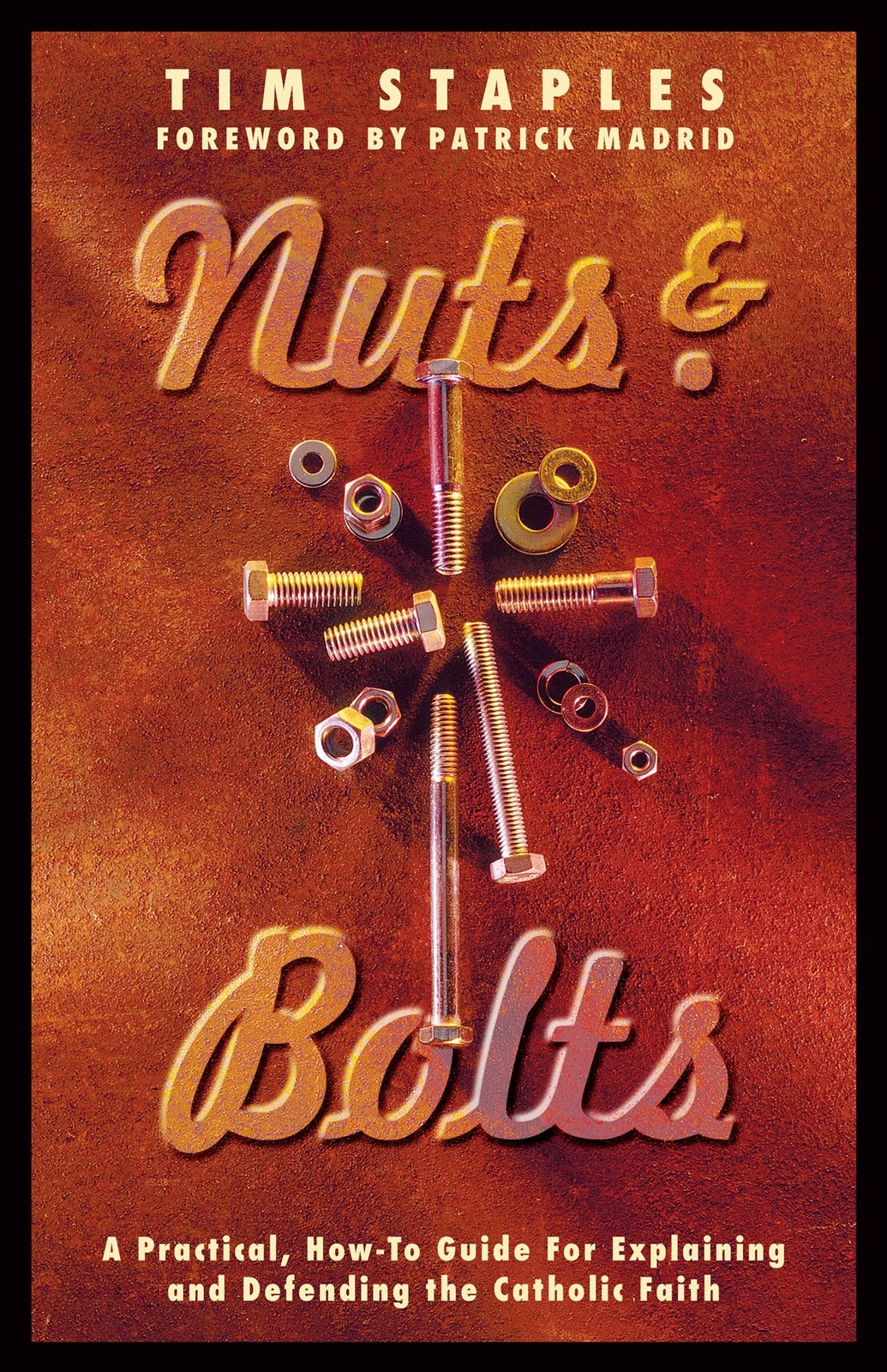 Nuts and bolts a practical  how to guide for explaining and defending the catholic faith