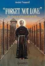 """""""Forget Not Love"""": The Passion of Maximilian Kolbe [Sep 01, 1991] Andr F... - $7.45"""