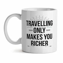 Traveling Only Makes You Richer - Mad Over Mugs - Inspirational Unique P... - $17.59