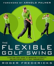 The Flexible Golf Swing: A Cutting-Edge Guide to Improving Flexibility a... - $9,999.00