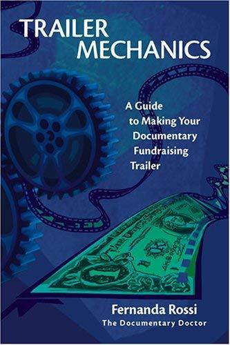 Trailer Mechanics: A Guide to Making Your Documentary Fundraising Trailer Rossi,