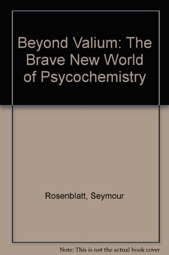 Primary image for Beyond Valium: The Brave New World of Psycochemistry by Rosenblatt, Seymour