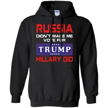 RUSSIA Didn't Make Me Vote for Trump Hillary Did Conservative Hoodie Tops - $39.55