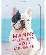 Manny the Frenchie's Art of Happiness : French Bulldog : New Hardcover   @ - $13.81