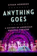 Anything Goes: A History of American Musical Theatre [Hardcover] Mordden, Ethan image 2