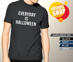 Everyday is Halloween Custom T-Shirt, Men's Tee - $18.00+