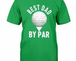 Golf Dad Best Dad By Par Happy Father's Day Men T-Shirt Irish Green Cotton S-6XL