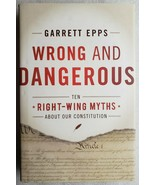 Wrong and Dangerous: Ten Right Wing Myths about Our Constitution Garrett... - $10.88