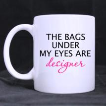 THE BAGS UNDER MY EYES ARE DESIGNER Custom Funny Word Mug,Tea Cup,Coffee... - $16.99