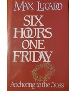 Six Hours One Friday : Anchoring to the Power of the Cross by Max Lucado... - $3.99