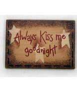 Always Kiss Me Goodnight Wooden Refrigerator Magnet Sign  - $4.89