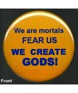 "locker or refrigerator magnet, ""We are mortal, Fear Us, WE CREATE GODS"" ... - $3.33"