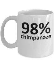 Ninty Eight Percent 98% Chimpanzee Coffee Mug. - $15.99