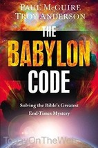 The Babylon Code: Solving the Bible's Greatest End-Times Mystery by Paul... - $18.24