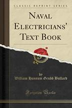 Naval Electricians' Text Book (Classic Reprint) [Paperback] Bullard, Wil... - $104.94